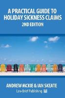 A Practical Guide to Holiday Sickness Claims, 2nd Edition by Andrew Mckie