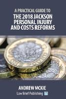 A Practical Guide to the 2018 Jackson Personal Injury and Costs Reforms by Andrew Mckie