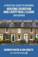 A Practical Guide to Running Housing Disrepair and Cavity Wall Claims 2nd Edition by Andrew Mckie, Ian Skeate