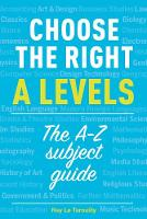 Choose the right A levels The A-Z subject guide by Ray Le Tarouilly
