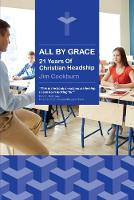 All By Grace 21 Years of Christian Headship by Jim Cockburn
