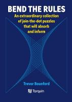 Bend the Rules An extraordinary collection of join-the-dot puzzles that will absorb and inform by Trevor Bounford