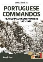 Portuguese Commandos Feared Insurgent Hunters, 1961-1974 by John P. Cann