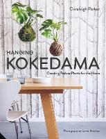 Hanging Kokedama Creating Potless Plants for the Home by Coraleigh Parker