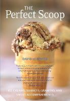 The Perfect Scoop Ice Creams, Sorbets, Granitas and Sweet Accompaniments by David Lebovitz
