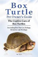 Box Turtle Pet Owners Guide. 2016. the Captive Care of Box Turtles. Including Box Turtles Biology, Behavior and Ecology. by Ben Team