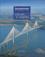 The Queensferry Crossing Vision to Reality by Nicola Sturgeon, David Watt