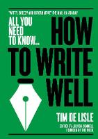How to Write Well Bring your prose to life. Make your sentences sparkle by Tim De Lisle, Nick Newman
