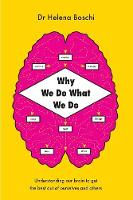 Why We Do What We Do Understanding Our Brain to Get the Best Out of Ourselves and Others by Dr Helena Boschi
