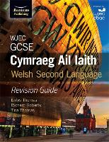 WJEC GCSE Cymraeg Ail Iaith Welsh Second Language: Revision Guide by Enfys Thomas, Richard Roberts, Tina Thomas