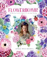 Flowerbomb! 25 beautiful craft projects to blow your blossoms by Hannah Read-Baldrey