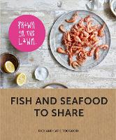 Prawn on the Lawn: Fish and seafood to share by Rick and Katie Toogood