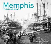 Memphis Then and Now by Russell Johnson
