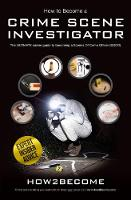 How to Become a Crime Scene Investigator The Ultimate Career Guide to Becoming a Scenes of Crime Officer by How2Become