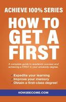 How To Get A First Achieve 100% Series A complete guide to academic success and achieving a FIRST in your university degree. by How2Become
