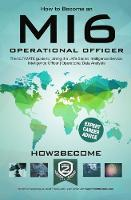 How to Become an MI6 Operational Officer The ULTIMATE guide to joining the UK's Secret Intelligence Service as an Intelligence Officer or Operational Data Analyst by How2Become