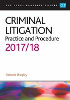 Criminal Litigation: Practice and Procedure 2017/2018 by Deborah Sharpley