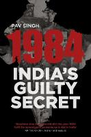 1984: India's Guilty Secret by Pav Singh