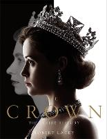 The Crown The official book of the hit Netflix series by Robert Lacey