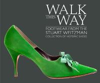 Walk this Way Footwear from the Stuart Weitzman Collection of Historic Shoes by Edward Maeder