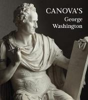 Canova's George Washington by Xavier Salomon, Guido Beltramini, Mario Guderzo