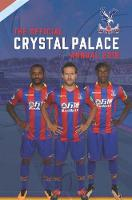The Official Crystal Palace Annual 2018 by James Bandy