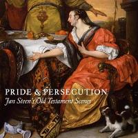 Pride and Persecution Jan Steen's Old Testament Scenes by Robert Wenley, Nina Cahill, Rosalie Van Gulick