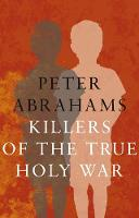 Killers of The True Holy War by Peter Abrahams