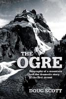 The Ogre Biography of a mountain and the dramatic story of the first ascent by Doug Scott