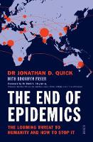 The End of Epidemics the looming threat to humanity and how to stop it by Dr. Jonathan D. Quick, Bronwyn Fryer, Dr. David Heymann