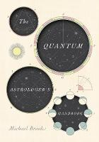 The Quantum Astrologer's Handbook a history of the Renaissance mathematics that birthed imaginary numbers, probability, and the new physics of the universe by Michael Brooks