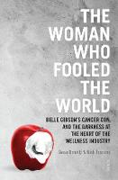 The Woman Who Fooled The World Belle Gibson's cancer con, and the darkness at the heart of the wellness industry by Beau Donelly, Nick Toscano