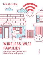 Wireless-Wise Families what every parent needs to know about wireless technologies by Lyn McLean