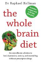 The Whole Brain Diet the microbiome solution to heal depression, anxiety, and mental fog without prescription drugs by Raphael (Physician) Kellman