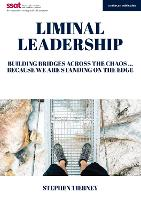 Liminal Leadership Building Bridges Across the Chaos... Because We are Standing on the Edge by Stephen Tierney