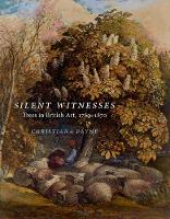 Silent Witnesses Trees in British Art 1760-1870 by Christiana Payne