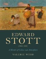 Edward Stott (1855-1918) A Master of Colour and Atmosphere by Valerie Webb