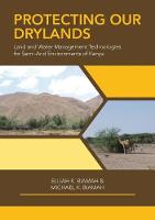 Protecting Our Drylands Land and Water Management Technologies for Semi-Arid Environments of Kenya by Elijah Biamah