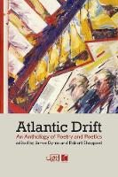 Atlantic Drift An Anthology of Poetry and Poetics by James Byrne