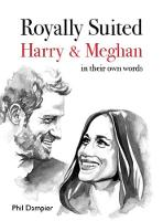 Royally Suited Harry and Meghan in their own words by Phil Dampier