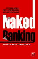 Naked Banking The Truth About Banks and You by Stephen Hogg, Paul Riseborough