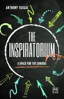 The Inspiratorium A Space for the Curious by Anthony Tasgal