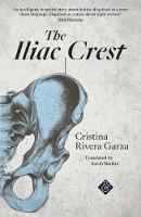 The Iliac Crest by Cristina Rivera-Garza
