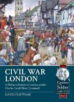 Civil War London A Military History of London Under Charles I and Oliver Cromwell by David Flintham