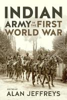 The Indian Army in the First World War New Perspectives by Mr Alan Jeffreys