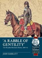 'A Rabble of Gentility' The Royalist Northern Horse, 1644-45 by John Barratt