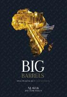 Big Barrels African Oil and Gas and the Quest for Prosperity by Nj Ayuk