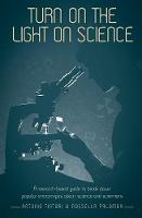 Turn on the Light on Science A Research-Based Guide to Break Down Popular Stereotypes About Science and Scientists by Antonio Tintori
