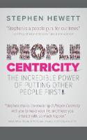 People Centricity The Incredible Power of Putting People First by Stephen Hewett