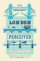 London Perceived A Portrait of the City by V.S. Pritchett